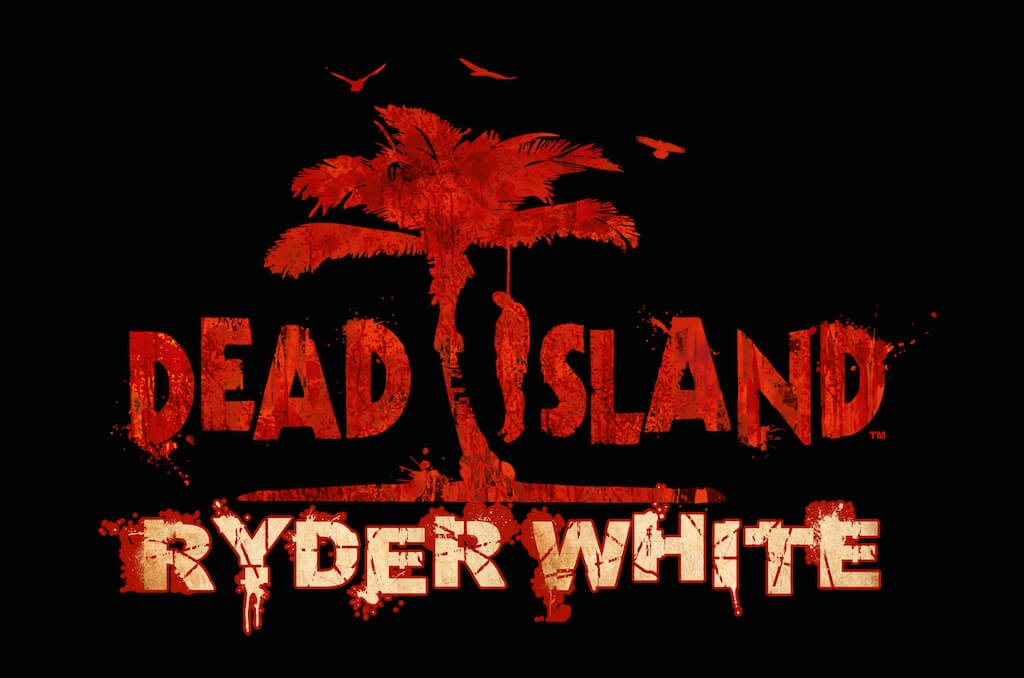 Play as Ryder White in New 'Dead Island' DLC