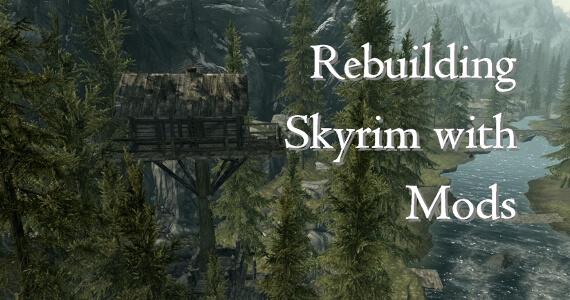 Rebuilding 'Skyrim' With Mods: Hermit's Tree House, Goldbrand & More