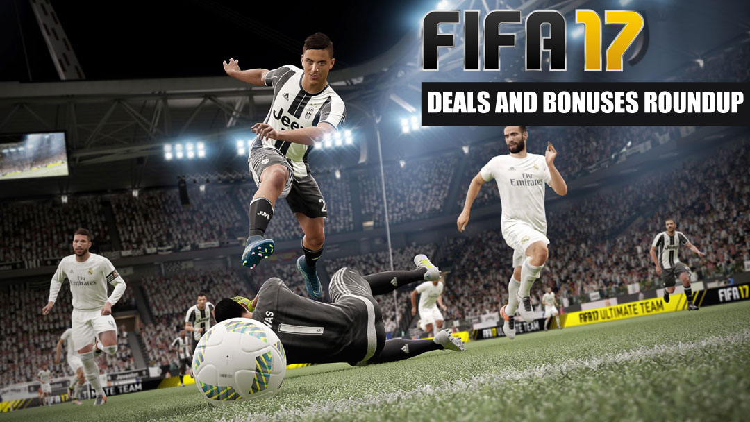 FIFA 17 Deals and Bonuses Roundup (Updated)